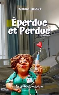 Stéphane Rougeot - Éperdue et Perdue.