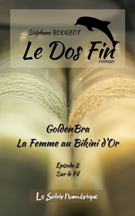 Stéphane Rougeot - GoldenBra, La Femme au Bikini d'Or, Ep2 : Sur le Fil.