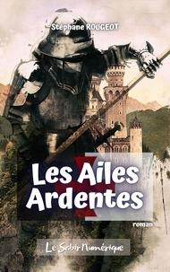 Stéphane ROUGEOT - LES AILES ARDENTES.