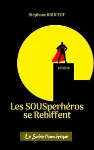 Stéphane Rougeot - Les SOUSper-héros se Rebiffent.