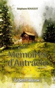 Stéphane Rougeot - Mémoires d'Autracie.