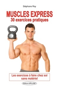 Stéphane Roy - Muscles Express - 30 exercices pratiques.