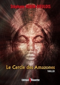 Stéphane Rubin-Dieulois - Le Cercle des Amazones.