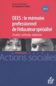 Stéphane Rullac - DEES : le mémoire professionnel d'éducateur spécialisé - Finalité, méthode, rédaction.