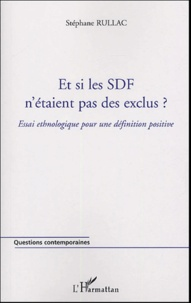Stéphane Rullac - Et si les SDF n'étaient pas des exclus ? - Essai ethnologique pour une définition positive.