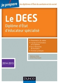 Stéphane Rullac et Gérald Alayrangues - Je prépare le DEES - Diplôme d'État d'éducateur spécialisé - Edition 2014-2015.