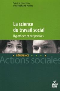 Stéphane Rullac - La science du travail social - Hypothèses et perspectives.