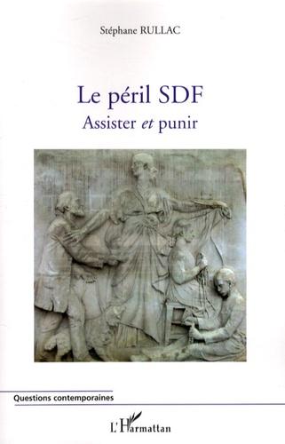 Stéphane Rullac - Le péril SDF - Assister et punir.