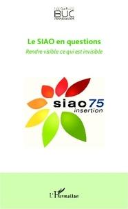 Stéphane Rullac - Le Service intégré d'accueil et d'orientation en questions - Rendre visible ce qui est invisible.