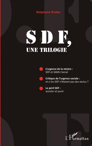 Stéphane Rullac - SDF, une trilogie - L'urgence de la misère : SDF et SAMU Social ; Critique de l'urgence sociale : et si les SDF n'étaient pas des exclus ? Le péril SDF : assister et punir.