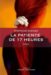 Stéphane Rusinek - La patiente de 17 heures.