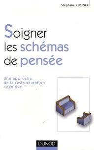 Stéphane Rusinek - Soigner les schémas de pensée - Une approche de la restructuration cognitive.