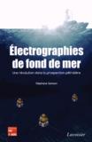 Stéphane Sainson - Electrographies de fond de mer - Une révolution dans la prospection pétrolière.