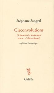 Stéphane Sangral - Circonvolutions - (Soixante-dix variations autour d'elles-mêmes).
