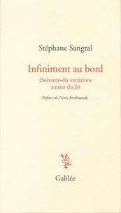 Stéphane Sangral - Infiniment au bord - (Soixante-dix variations autour du Je).