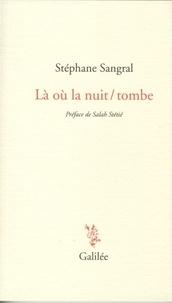Stéphane Sangral - Là où la nuit / tombe.