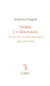 Stéphane Sangral - Ombre à n dimensions - (Soixante-dix variations autour du Je).