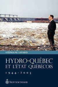Stéphane Savard - Hydro-Québec et l'État québécois, 1944-2005.