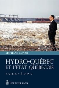 Stéphane Savard - Hydro-Québec et l'Etat québécois, 1944-2005.