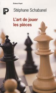 Stéphane Schabanel - L'art de jouer les pièces.