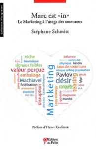 """Stéphane Schmitt - Marc est """"in"""" - Le Marketing à l'usage des amoureux."""