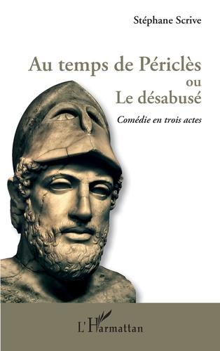 Stéphane Scrive - Au temps de Périclès ou le désabusé - Comédie en trois actes.