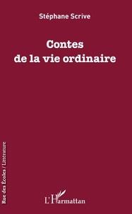 Stéphane Scrive - Contes de la vie ordinaire.