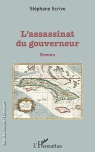 Stéphane Scrive - L'assassinat du gouverneur.