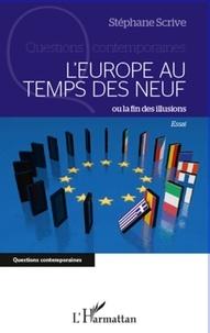 Stéphane Scrive - L'Europe au temps des neuf ou la fin des illusions.