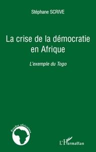 Stéphane Scrive - La crise de la démocratie en Afrique - L'exemple du Togo.