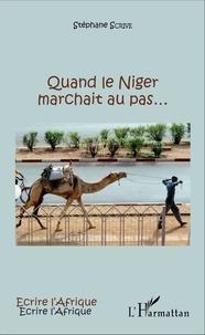 Stéphane Scrive - Quand le Niger marchait au pas....