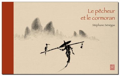Stéphane Sénégas - Le pêcheur et le cormoran.