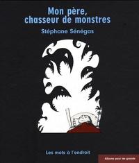 Stéphane Sénégas - Mon père, chasseur de monstres.