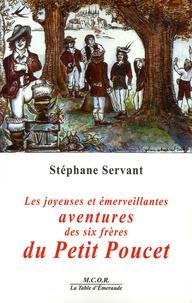 Stéphane Servant - Les joyeuses et émerveillantes Aventures des Six Frères du Petit Poucet.
