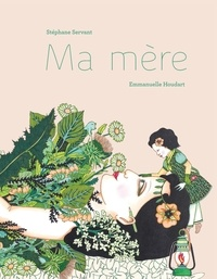 Stéphane Servant et Emmanuelle Houdart - Ma mère.