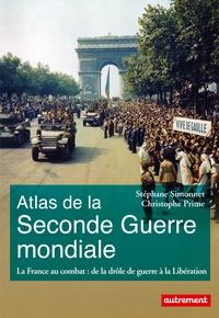 Stéphane Simmonet et Christophe Prime - Atlas de la Seconde Guerre mondiale - La France au combat : de la drôle de guerre à la Libération.