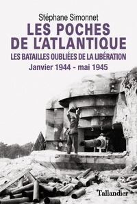 Stéphane Simmonet - Les poches de l'Atlantique - Janvier 1944-mai 1945, Les batailles oubliées de la Libération.