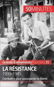 Stéphane Simonnet - La Résistance, 1939-1945 - Combattre pour sauvegarder la liberté.