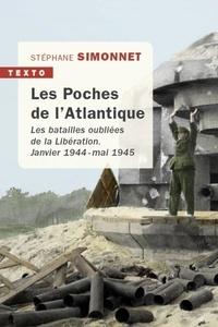 Stéphane Simonnet - Les Poches de l'Atlantique - Janvier 1944-mai 1945, Les batailles oubliées de la Libération.