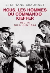 Stéphane Simonnet - Nous les hommes de commando Kieffer - récits du 6 juin 1944.