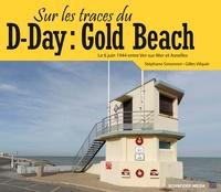 Stéphane Simonnet et Gilles Vilquin - Sur les traces du D-day : Gold beach.