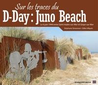 Stéphane Simonnet et Gilles Vilquin - Sur les traces du D-day : Juno beach.