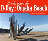 Stéphane Simonnet et Gilles Vilquin - Sur les traces du D-Day : Omaha Beach.