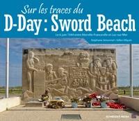 Stéphane Simonnet et Gilles Vilquin - Sur les traces du D-day : Sword beach.