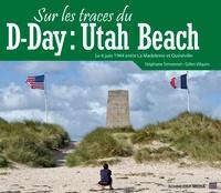 Stéphane Simonnet et Gilles Vilquin - Sur les traces du D-day : Utah beach.