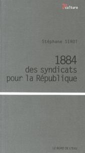 Stéphane Sirot - 1884, des syndicats pour la République.