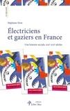 Stéphane Sirot - Electriciens et gaziers en France - Une histoire sociale, XIXe-XXIe siècles.