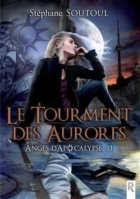 Stéphane Soutoul - Anges d'Apocalypse - 1 - Le tourment des aurores.