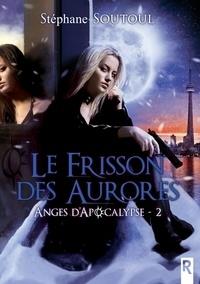 Stéphane Soutoul - Anges d'Apocalypse - 2 - Le frisson des aurores.