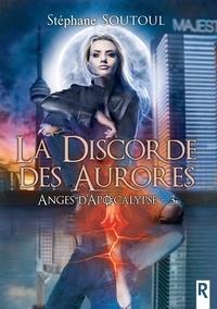 Stéphane Soutoul - Anges d'apocalypse - 3 - La discorde des aurores.